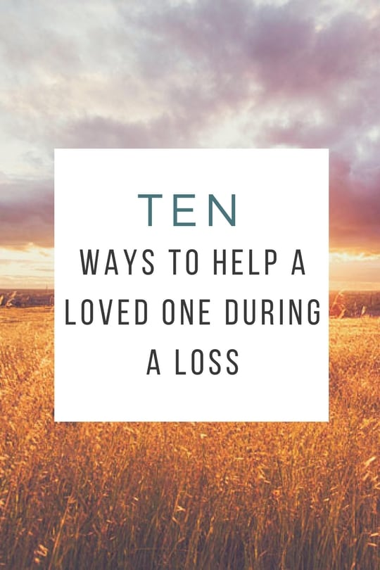 10 Ways to Help a Loved One During a Loss